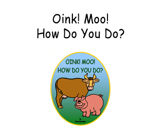 Oink! Moo! How Do you Do?